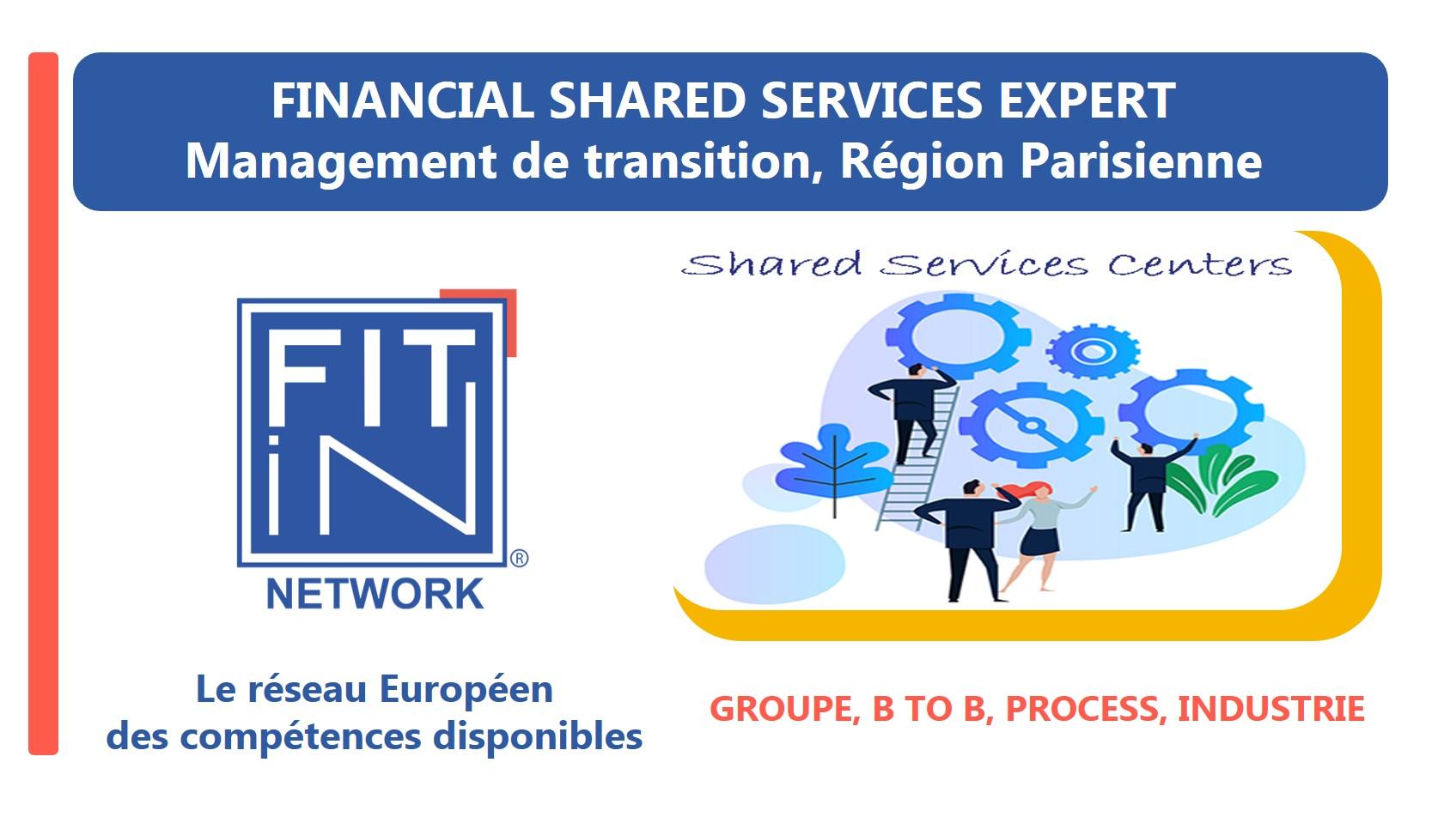FIT in NETWORK® - Recherche un FINANCIAL SHARED SERVICES PROCESS EXPERT pour rejoindre un groupe international, pour participer à un projet de transformation.