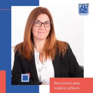 Rencontre avec Valérie Lefèvre, Manager de Transition chez FIT in NETWORK